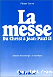 La Messe. Du Christ à Jean-Paul II